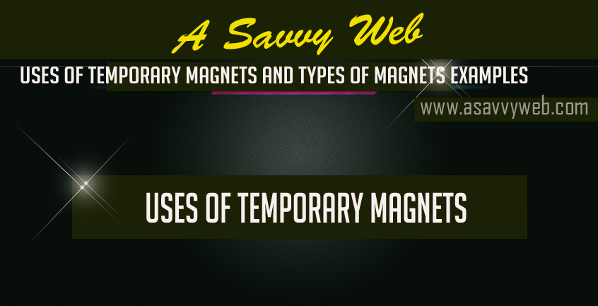 Uses of Temporary Magnets and Types of Magnets Examples