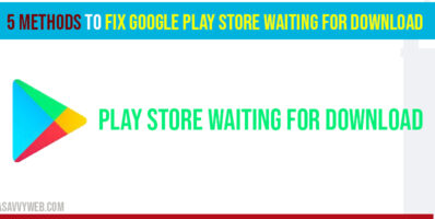 5 Methods to Fix Google Play Store Waiting for Download