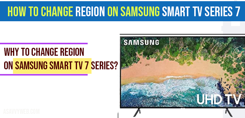 Why to change region on Samsung Smart tv 7 Series