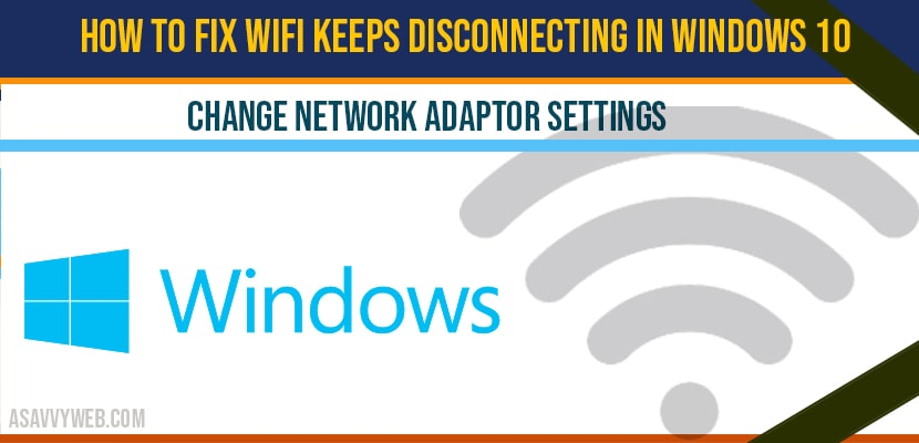 How to fix WIFI keeps disconnecting in windows 10