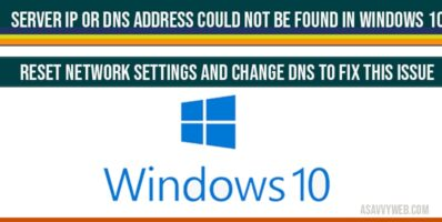 Server IP or DNS Address Could Not Be found in windows 10