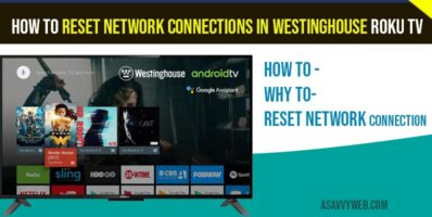 How to reset network connections in Westinghouse Roku tv