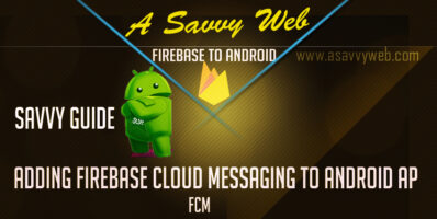 Adding Firebase Cloud Messaging to Android - A Savvy Guide