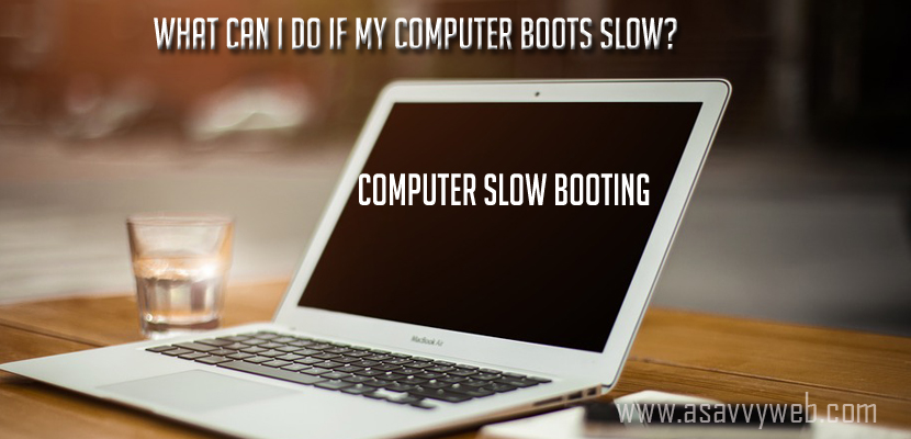 What Can I DO If My Computer Boots Slow