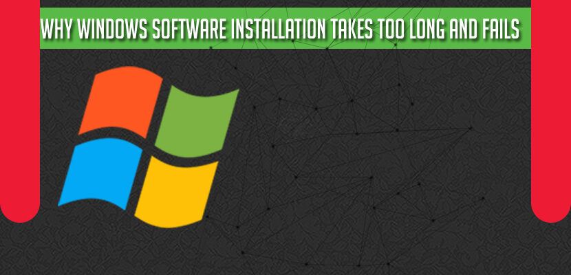 Why Windows Software Installation Takes Too Long and Fails