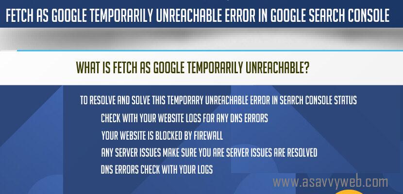 Fetch as Google Temporarily Unreachable Error In Google Search Console