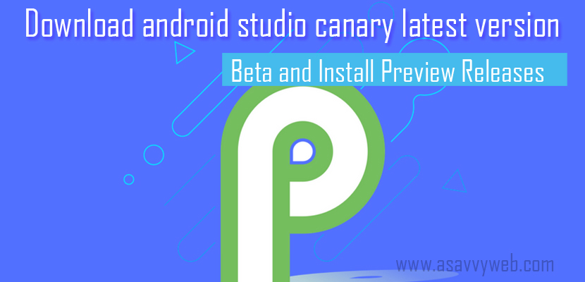 Download android studio canary latest version Beta and Install Preview Releases
