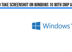8 Steps to take screenshot on windows 10 with snip and sketch