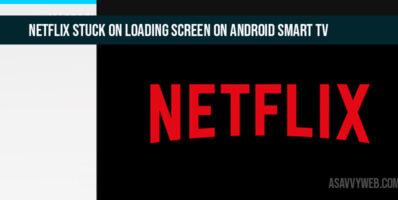 Netflix Stuck on Loading Screen on Android Smart TV