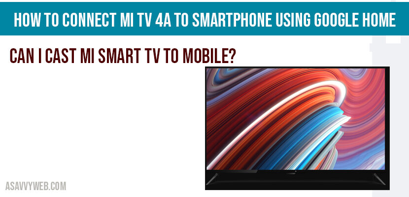 How to connect Mi TV 4A to Smartphone Using Google Home