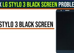 Fix LG Stylo 3 Black Screen Problem
