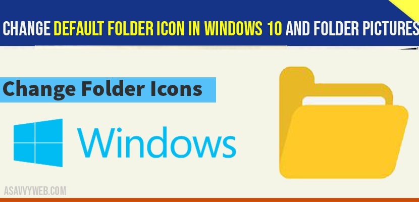 Change Default Folder Icon in windows 10 and folder pictures