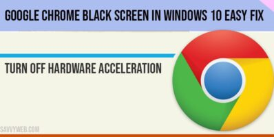 Google Chrome Black Screen in windows 10 Easy Fix