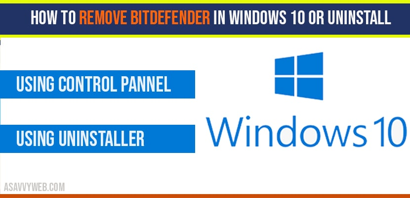 How to remove Bitdefender in windows 10 or Uninstall