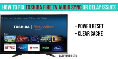 How to Fix Toshiba Fire TV Audio sync or delay issues