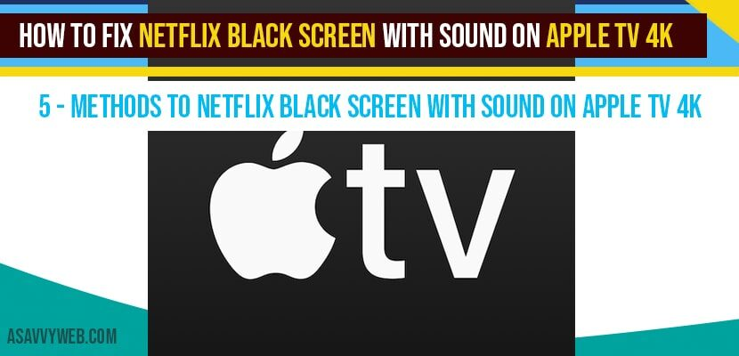 How to fix Netflix Black Screen With sound on Apple tv 4k