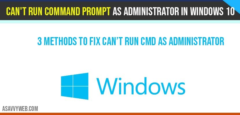Solution to fix Cant run command prompt as administrator in windows 10