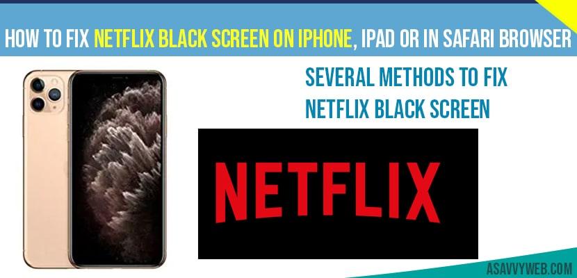 How to fix Netflix Black Screen on iPhone, iPad or in Safari browser