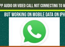 Whatsapp audio or video call not connecting to WiFi but working on mobile data on iPhone.