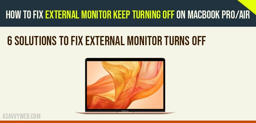 how to fix external monitor keeps tuns off on macbook pro or macbook air