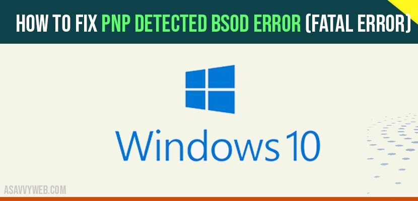 How to Fix PnP Detected BSOD Error fatal error-min