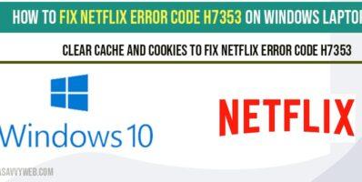Netflix Error Code h7353