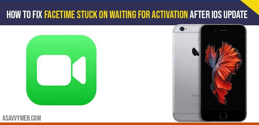 FaceTime stuck on waiting for activation after iOS update