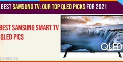 Best Samsung TV Our top QLED picks for 2021