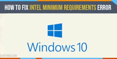 How To Fix Intel Minimum Requirements Error