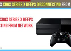 How To Fix Xbox Series X Keeps Disconnecting From Network