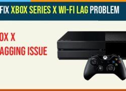 How To Fix Xbox Series X Wi-Fi Lag Problem