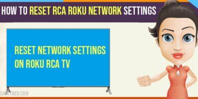 How to Reset RCA Roku Network Settings