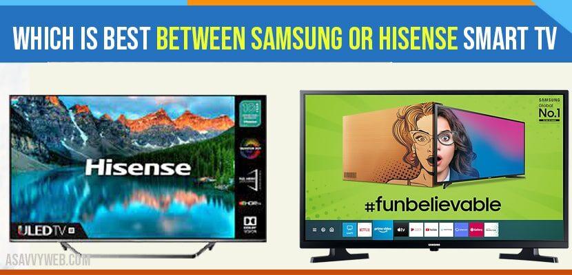 Which is Best Between Samsung or Hisense Smart tv