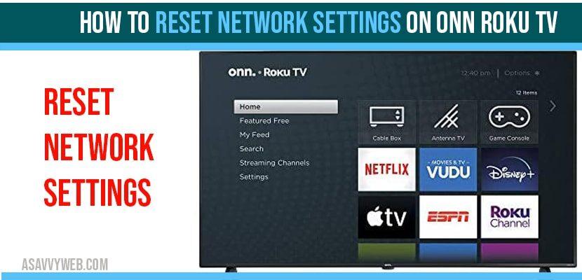 Reset network settings on ONN roku tv