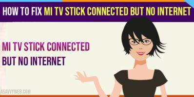 Mi TV Stick Connected But No Internet