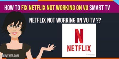 Fix Netflix not working on VU smart tv