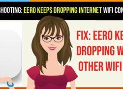 Troubleshooting Eero Keeps Dropping Internet WIFI Connection