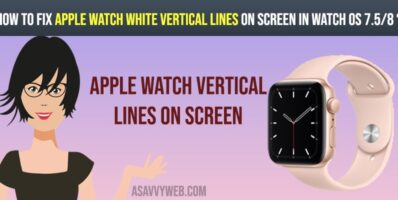 How to fix Apple watch white vertical lines on screen in watch OS 7.5-8