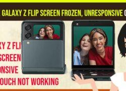 How to Fix Galaxy Z Flip Screen Frozen, Unresponsive or Stuck