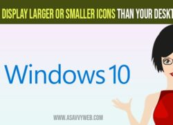 Display Larger or Smaller icons than Your Desktop Monitor
