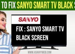 fix Sanyo Smart TV Black Screen