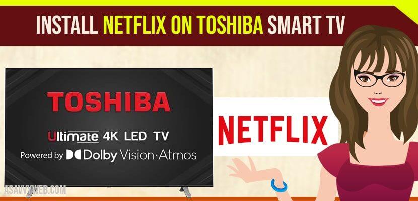 Install Netflix on Toshiba smart tv