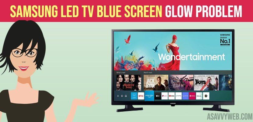 Samsung Led TV Blue Screen Glow Problem