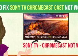 Sony TV Chromecast Not Working