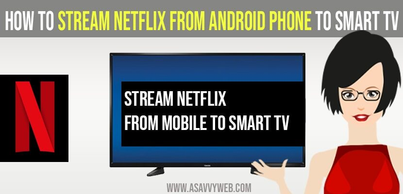 Stream Netflix from android phone to Smart TV