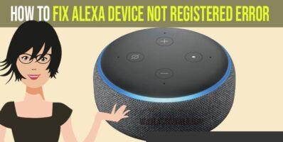 How to Fix alexa device not registered error