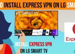 install Express VPN on LG Smart TV
