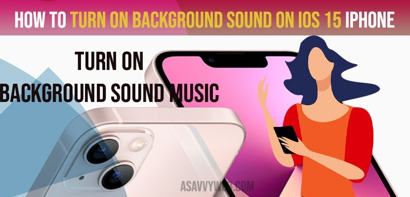 How to Turn on Background Sound on iOS 15 iPhone